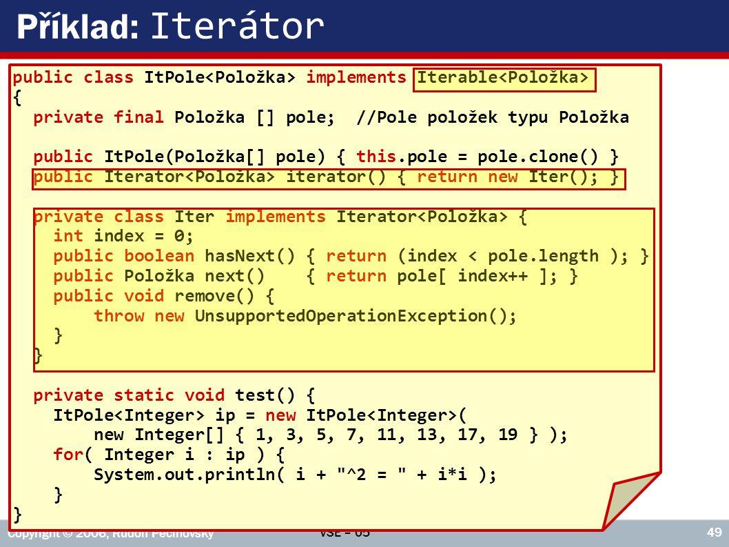 Příklad: Iterátor public class ItPole<Položka> implements Iterable<Položka> { private final Položka [] pole; //Pole položek typu Položka.